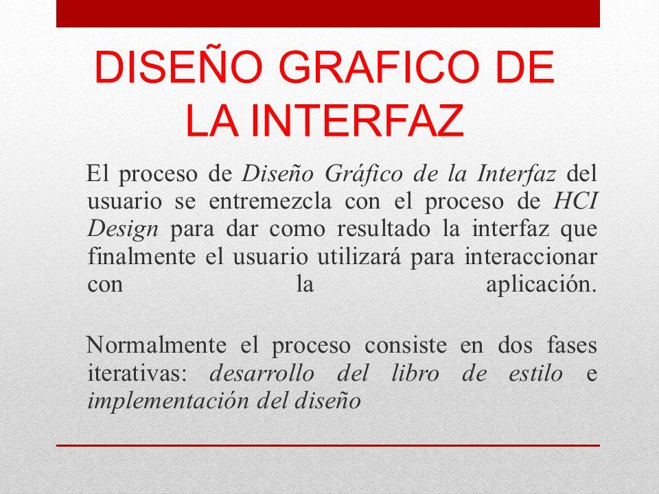 DISEÑO GRAFICO DE LA INTERFAZ El proceso de Diseño Gráfico de la Interfaz del usuario se entremezcla con el proceso de HCI Design para dar como result