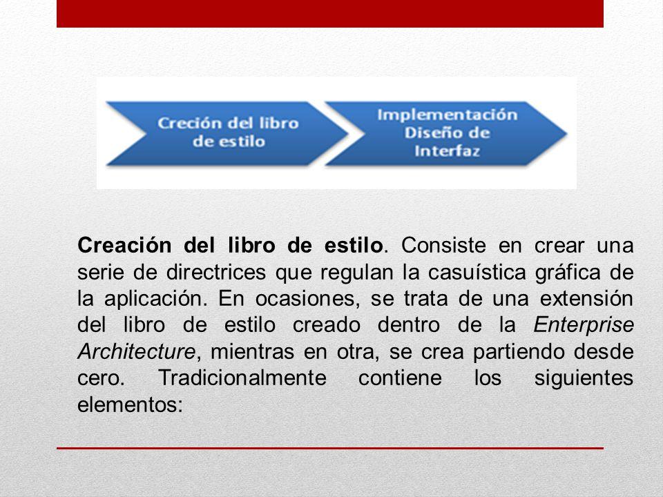 Creación del libro de estilo. Consiste en crear una serie de directrices que regulan la casuística gráfica de la aplicación. En ocasiones, se trata de