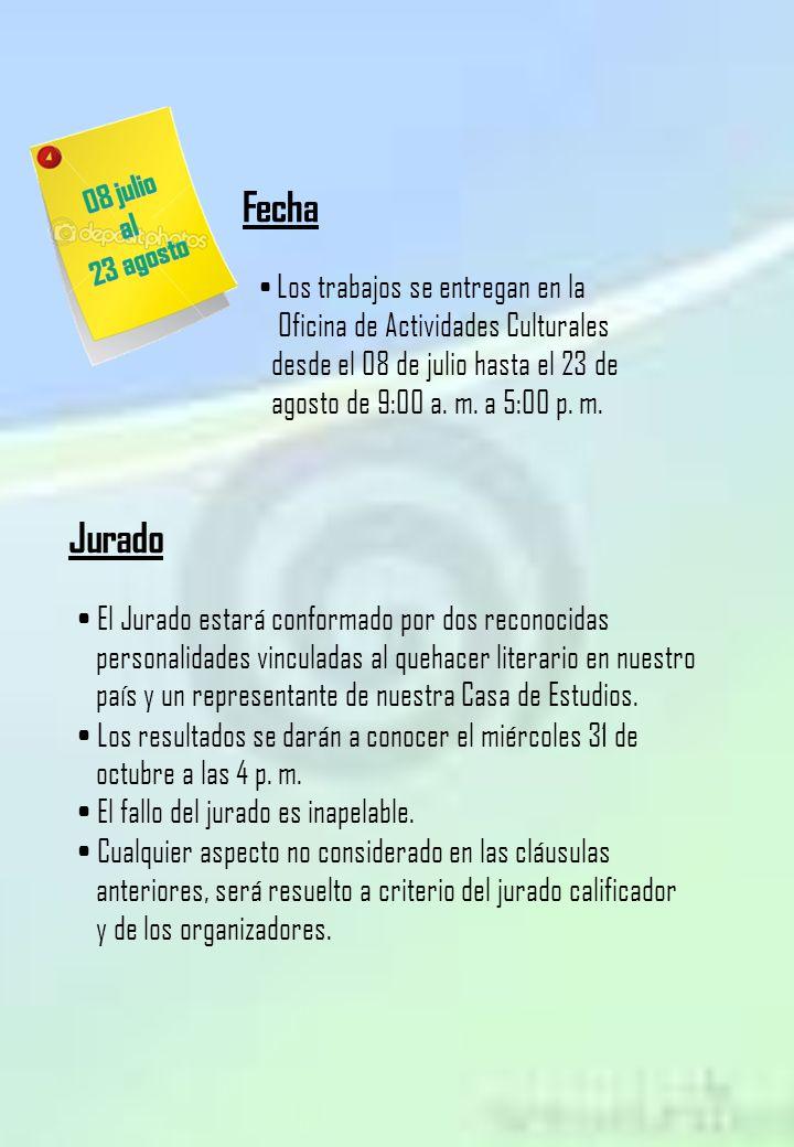 Fecha Los trabajos se entregan en la Oficina de Actividades Culturales desde el 08 de julio hasta el 23 de agosto de 9:00 a. m. a 5:00 p. m. Jurado El