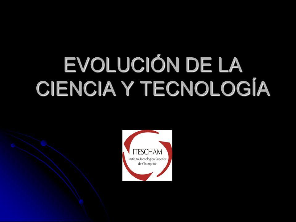 EVOLUCIÓN DE LA CIENCIA Y LA TECNOLOGÍA HOMBRE PRIMITIVO VIDA NOMADA CAZA, PESCA, RECOLECCIÓN DE FRUTOS ORGANIZACIÓN EN TRIBUS SOCIEDAD PRIMITIVA VIDA SEDENTARIA AGRICULTURA, GANADERIA ORGANIZACIÓN EN CLASES