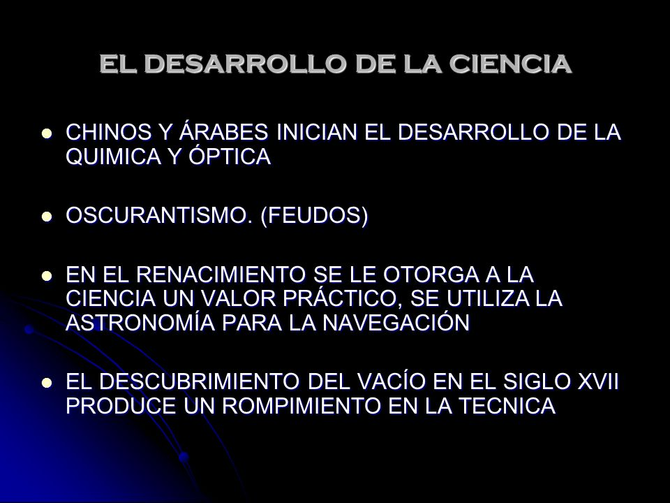 EL DESARROLLO DE LA CIENCIA CHINOS Y ÁRABES INICIAN EL DESARROLLO DE LA QUIMICA Y ÓPTICA CHINOS Y ÁRABES INICIAN EL DESARROLLO DE LA QUIMICA Y ÓPTICA OSCURANTISMO.