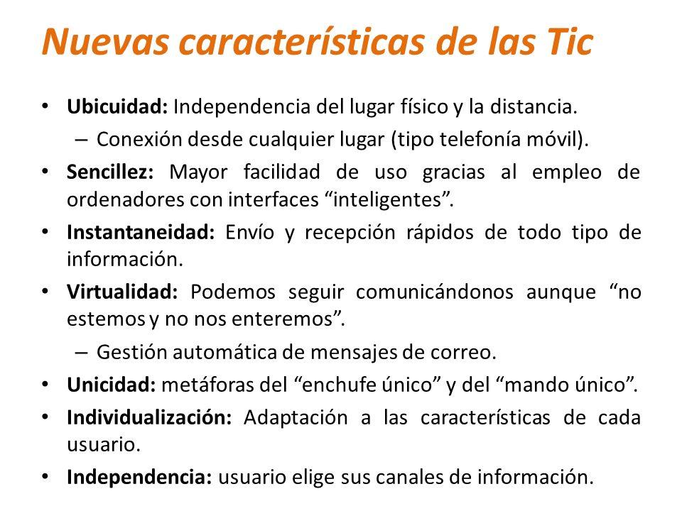Nuevas características de las Tic Ubicuidad: Independencia del lugar físico y la distancia. – Conexión desde cualquier lugar (tipo telefonía móvil). S