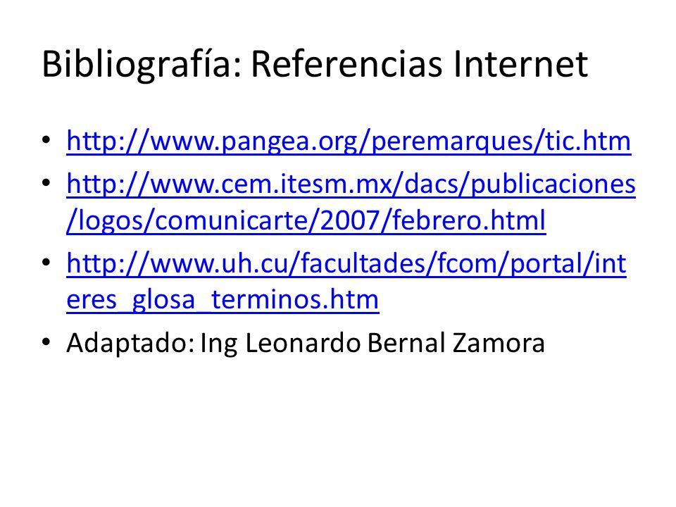 Bibliografía: Referencias Internet http://www.pangea.org/peremarques/tic.htm http://www.cem.itesm.mx/dacs/publicaciones /logos/comunicarte/2007/febrer