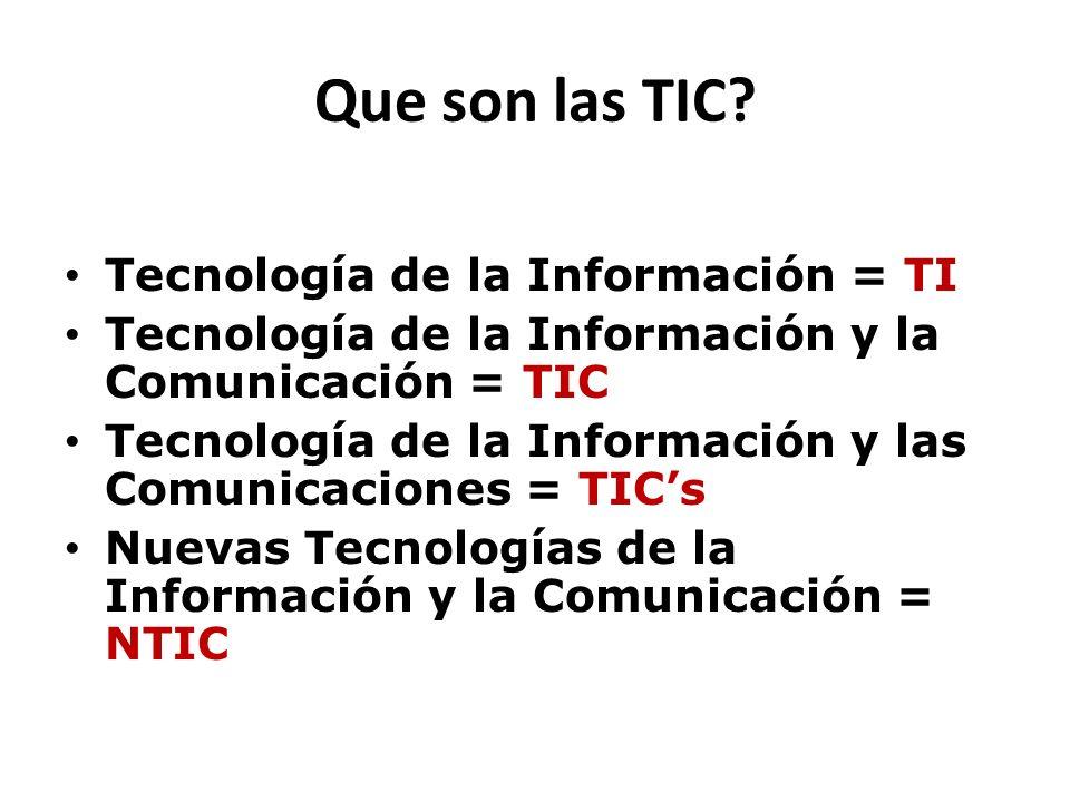 Que son las TIC? Tecnología de la Información = TI Tecnología de la Información y la Comunicación = TIC Tecnología de la Información y las Comunicacio