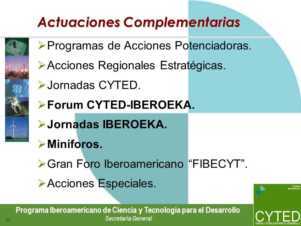 Programa Iberoamericano de Ciencia y Tecnología para el Desarrollo Secretaría General 11 Actuaciones Complementarias Programas de Acciones Potenciador