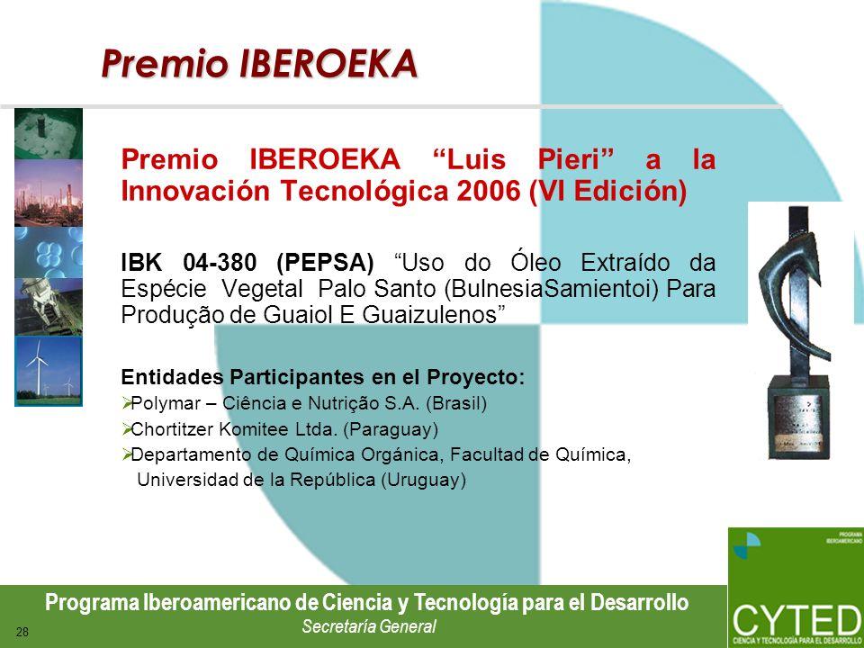 Programa Iberoamericano de Ciencia y Tecnología para el Desarrollo Secretaría General 28 Premio IBEROEKA Premio IBEROEKA Luis Pieri a la Innovación Te