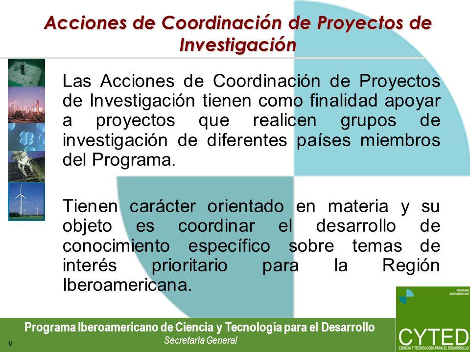 Programa Iberoamericano de Ciencia y Tecnología para el Desarrollo Secretaría General 8 Acciones de Coordinación de Proyectos de Investigación Las Acc
