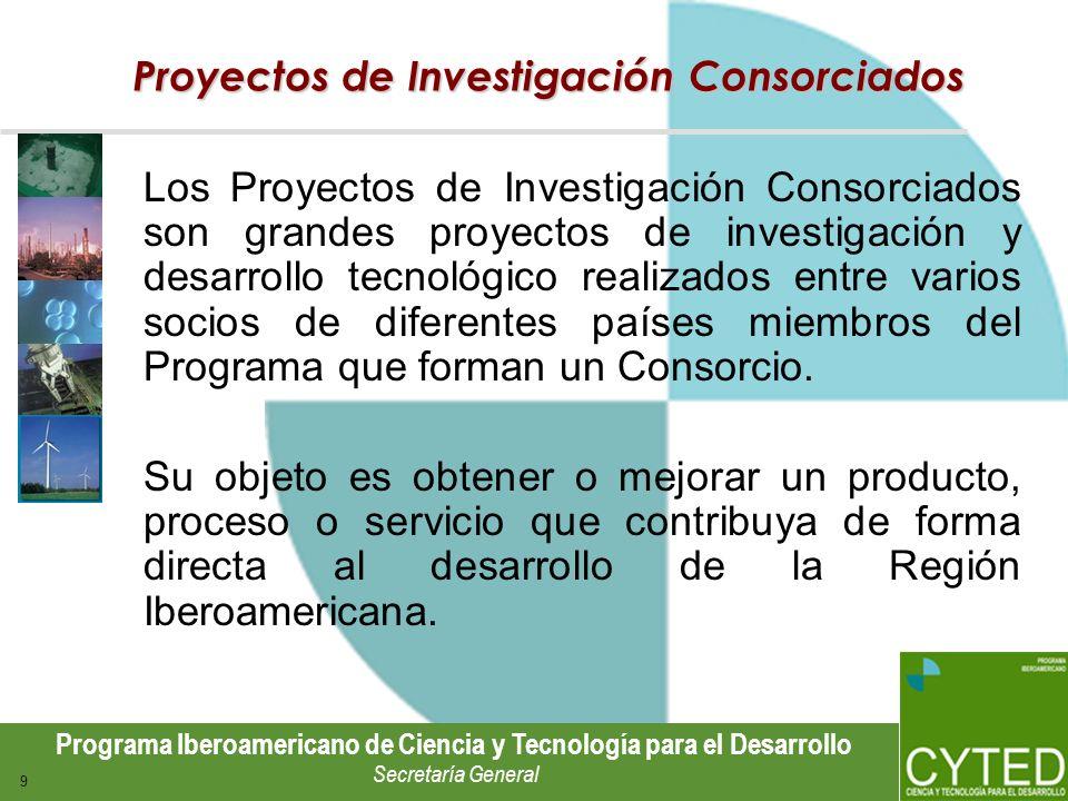 Programa Iberoamericano de Ciencia y Tecnología para el Desarrollo Secretaría General 9 Proyectos de Investigación Consorciados Los Proyectos de Inves