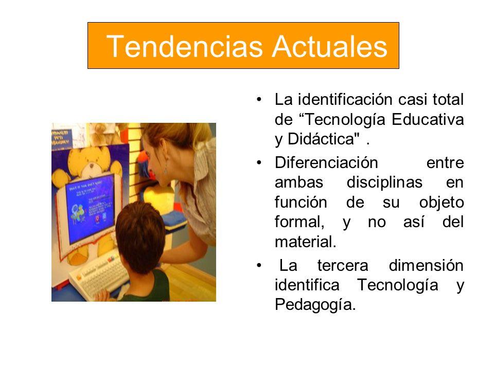 Tendencias Actuales La identificación casi total de Tecnología Educativa y Didáctica