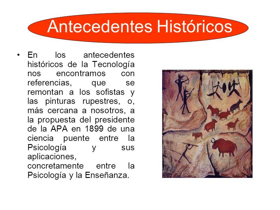 Antecedentes Históricos En los antecedentes históricos de la Tecnología nos encontramos con referencias, que se remontan a los sofistas y las pinturas