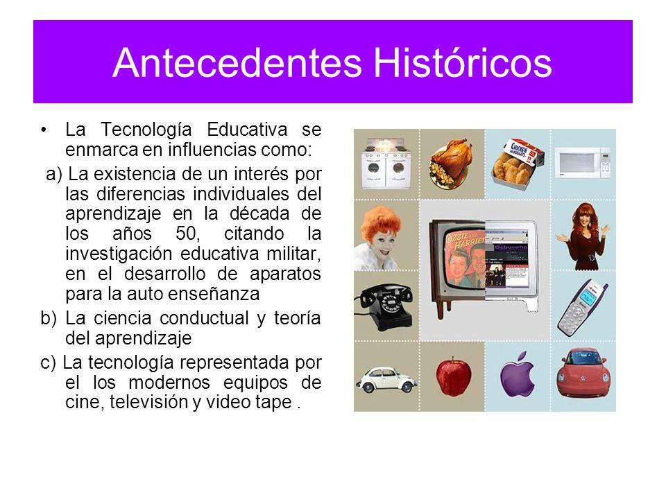Antecedentes Históricos La Tecnología Educativa se enmarca en influencias como: a) La existencia de un interés por las diferencias individuales del ap