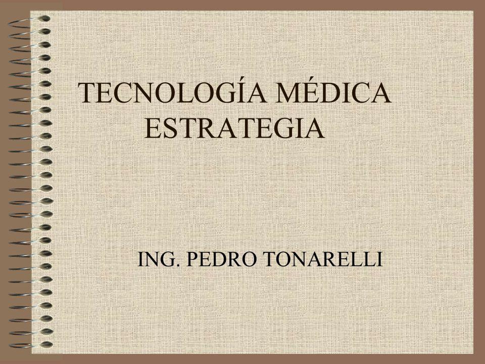 TECNOLOGÍA MÉDICA ESTRATEGIA ING. PEDRO TONARELLI