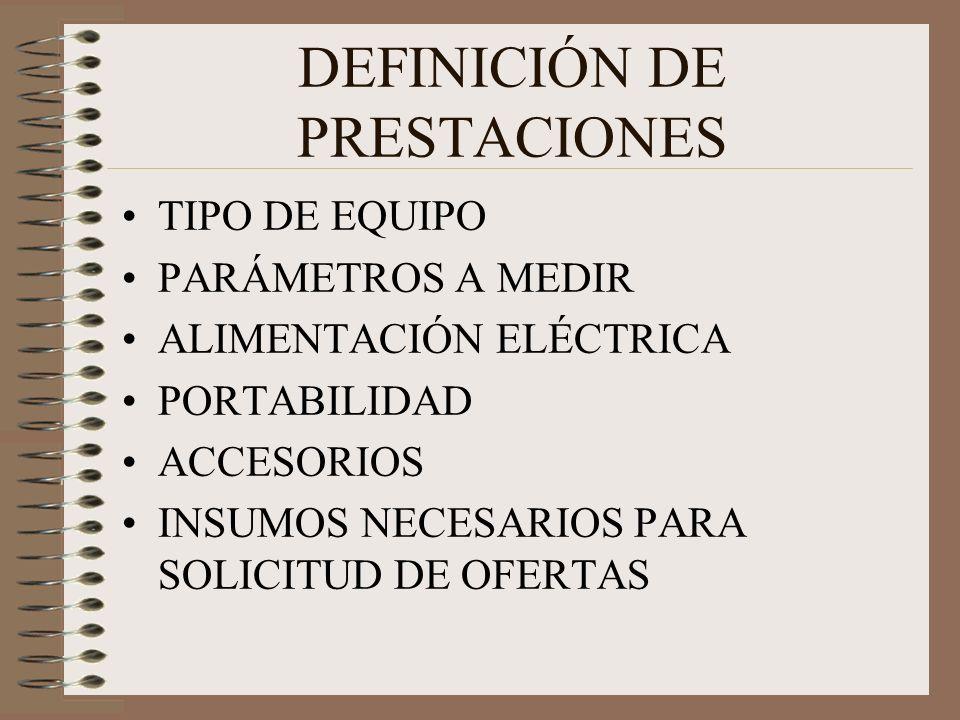 DEFINICIÓN DE PRESTACIONES TIPO DE EQUIPO PARÁMETROS A MEDIR ALIMENTACIÓN ELÉCTRICA PORTABILIDAD ACCESORIOS INSUMOS NECESARIOS PARA SOLICITUD DE OFERTAS