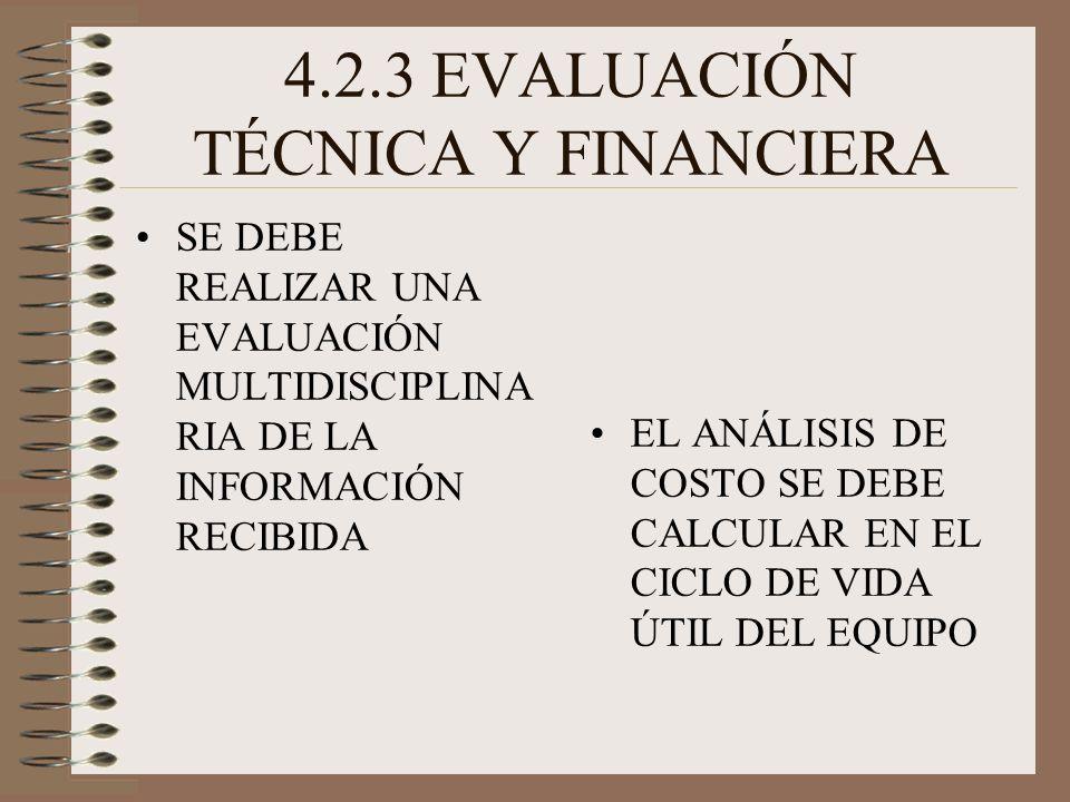 4.2.3 EVALUACIÓN TÉCNICA Y FINANCIERA SE DEBE REALIZAR UNA EVALUACIÓN MULTIDISCIPLINA RIA DE LA INFORMACIÓN RECIBIDA EL ANÁLISIS DE COSTO SE DEBE CALCULAR EN EL CICLO DE VIDA ÚTIL DEL EQUIPO