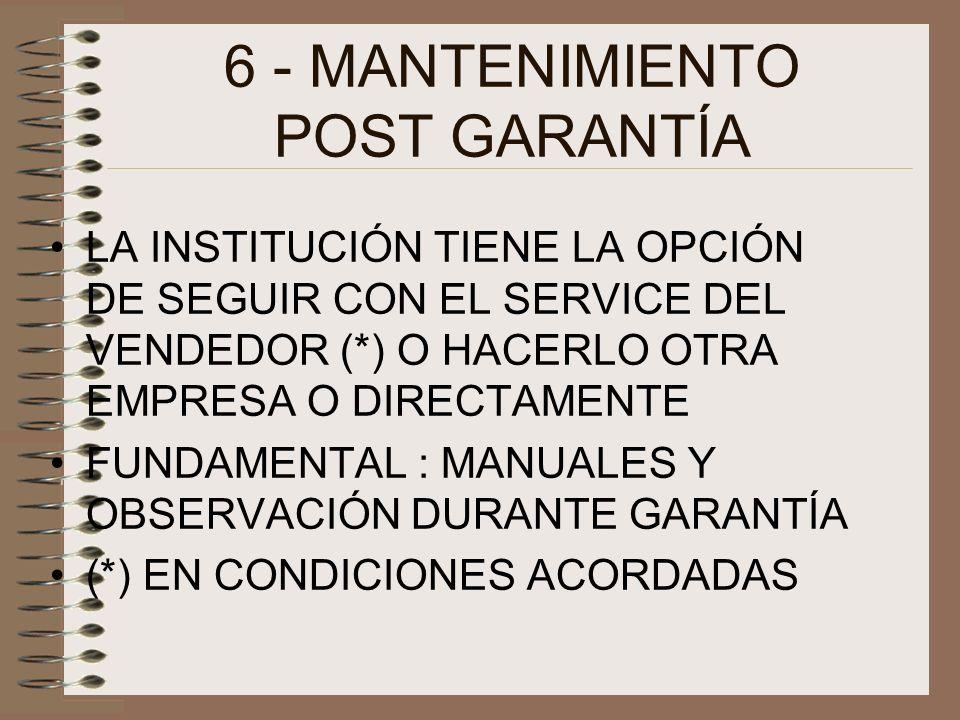 6 - MANTENIMIENTO POST GARANTÍA LA INSTITUCIÓN TIENE LA OPCIÓN DE SEGUIR CON EL SERVICE DEL VENDEDOR (*) O HACERLO OTRA EMPRESA O DIRECTAMENTE FUNDAMENTAL : MANUALES Y OBSERVACIÓN DURANTE GARANTÍA (*) EN CONDICIONES ACORDADAS