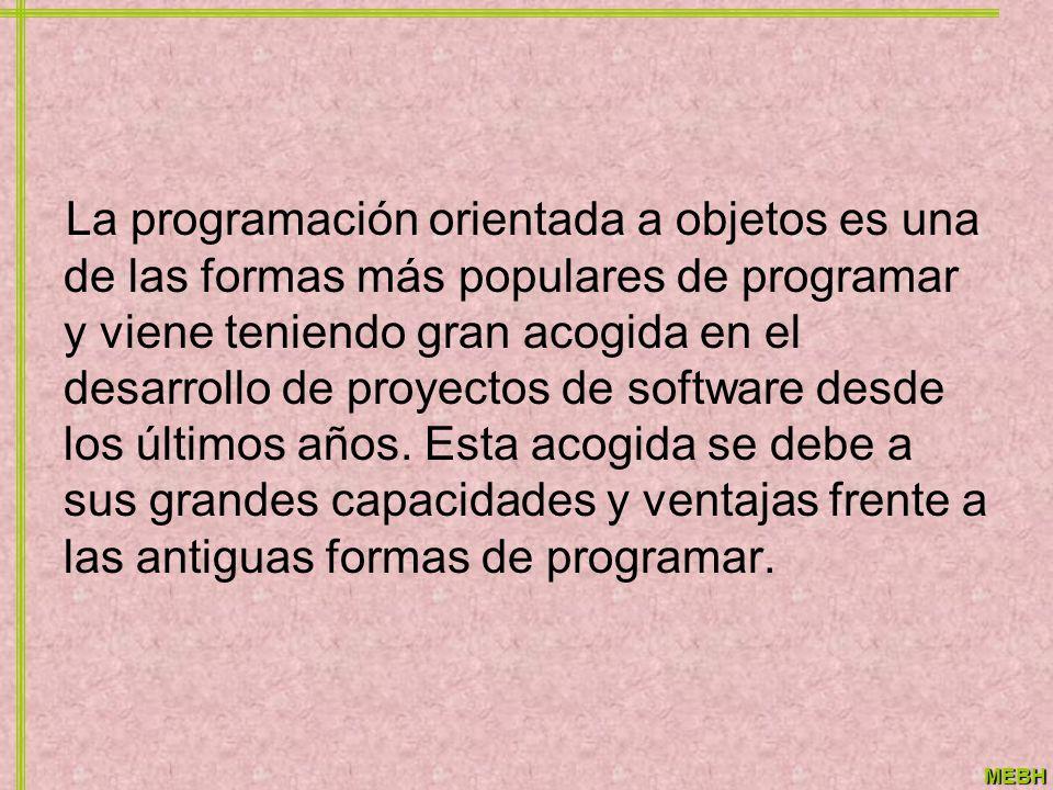 MEBH La programación orientada a objetos es una de las formas más populares de programar y viene teniendo gran acogida en el desarrollo de proyectos d