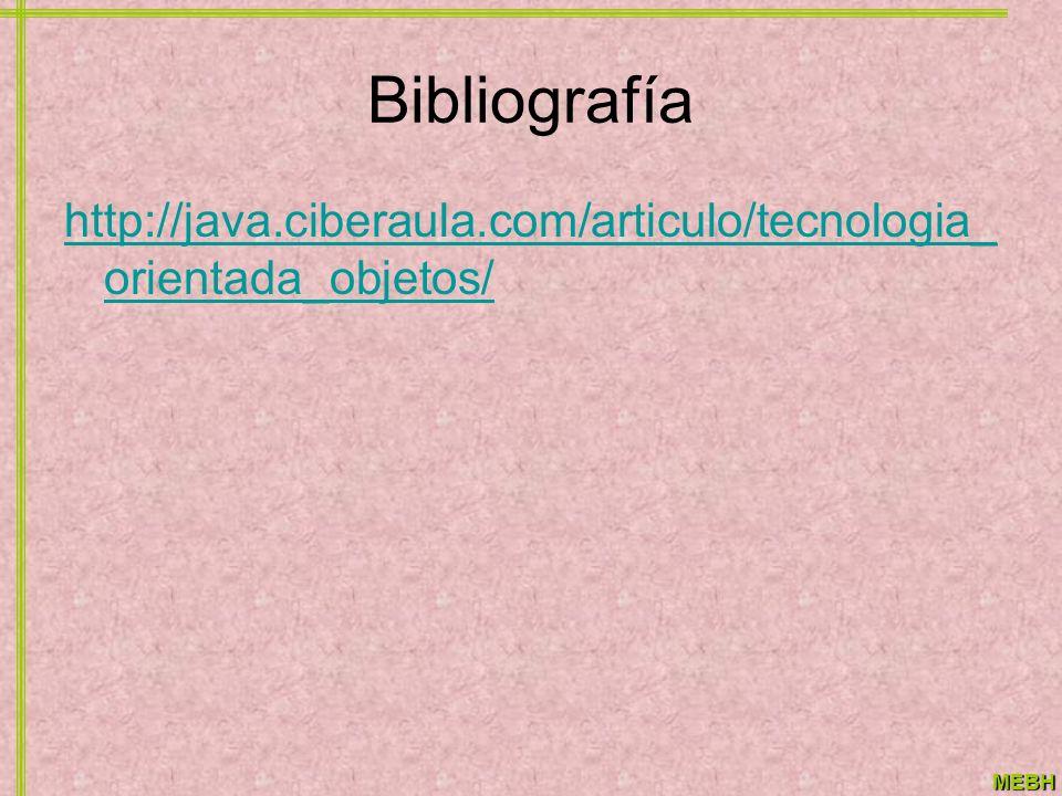 MEBH Bibliografía http://java.ciberaula.com/articulo/tecnologia_ orientada_objetos/