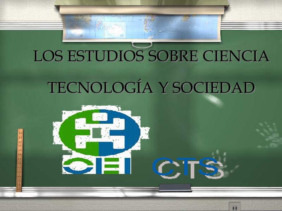 LOS ESTUDIOS SOBRE CIENCIA TECNOLOGÍA Y SOCIEDAD