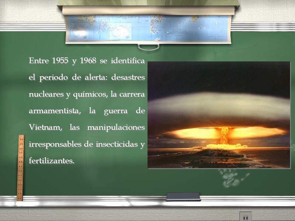 Entre 1955 y 1968 se identifica el periodo de alerta: desastres nucleares y químicos, la carrera armamentista, la guerra de Vietnam, las manipulacione