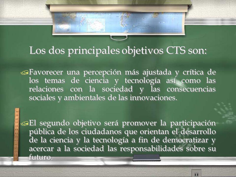 Los dos principales objetivos CTS son: / Favorecer una percepción más ajustada y crítica de los temas de ciencia y tecnología así como las relaciones