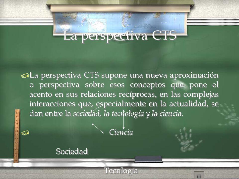 La perspectiva CTS / La perspectiva CTS supone una nueva aproximación o perspectiva sobre esos conceptos que pone el acento en sus relaciones recíproc
