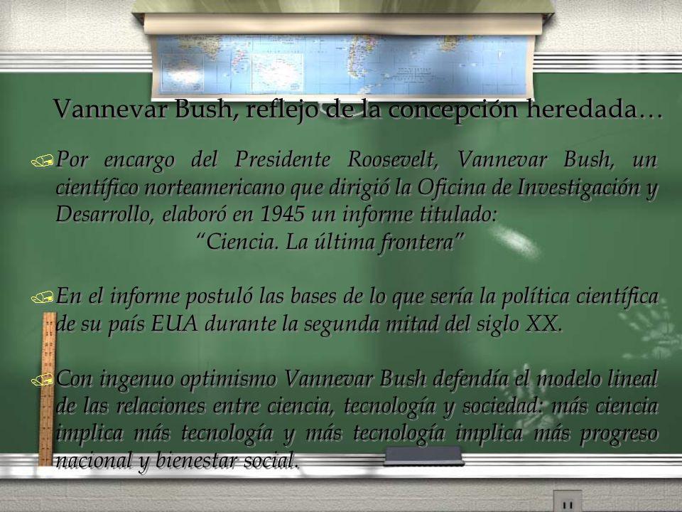 Vannevar Bush, reflejo de la concepción heredada… / Por encargo del Presidente Roosevelt, Vannevar Bush, un científico norteamericano que dirigió la O