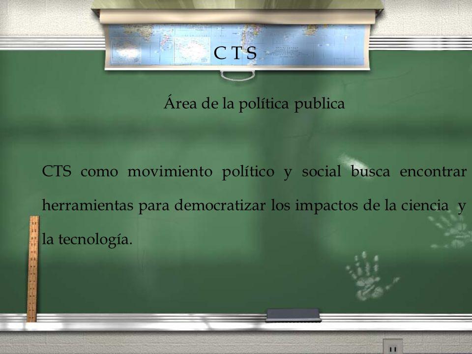 Área de la política publica CTS como movimiento político y social busca encontrar herramientas para democratizar los impactos de la ciencia y la tecno