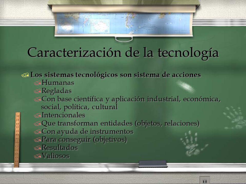 Caracterización de la tecnología / Los sistemas tecnológicos son sistema de acciones / Humanas / Regladas / Con base científica y aplicación industria