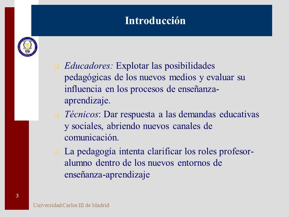 Universidad Carlos III de Madrid 3 Introducción q Educadores: Explotar las posibilidades pedagógicas de los nuevos medios y evaluar su influencia en los procesos de enseñanza- aprendizaje.