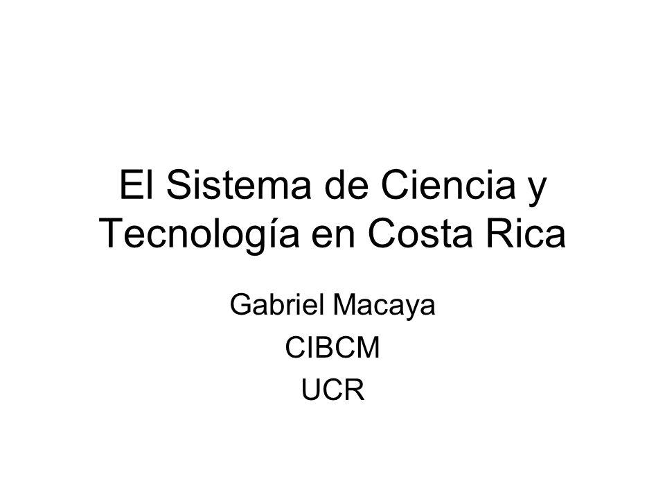 El Sistema de Ciencia y Tecnología en Costa Rica Gabriel Macaya CIBCM UCR