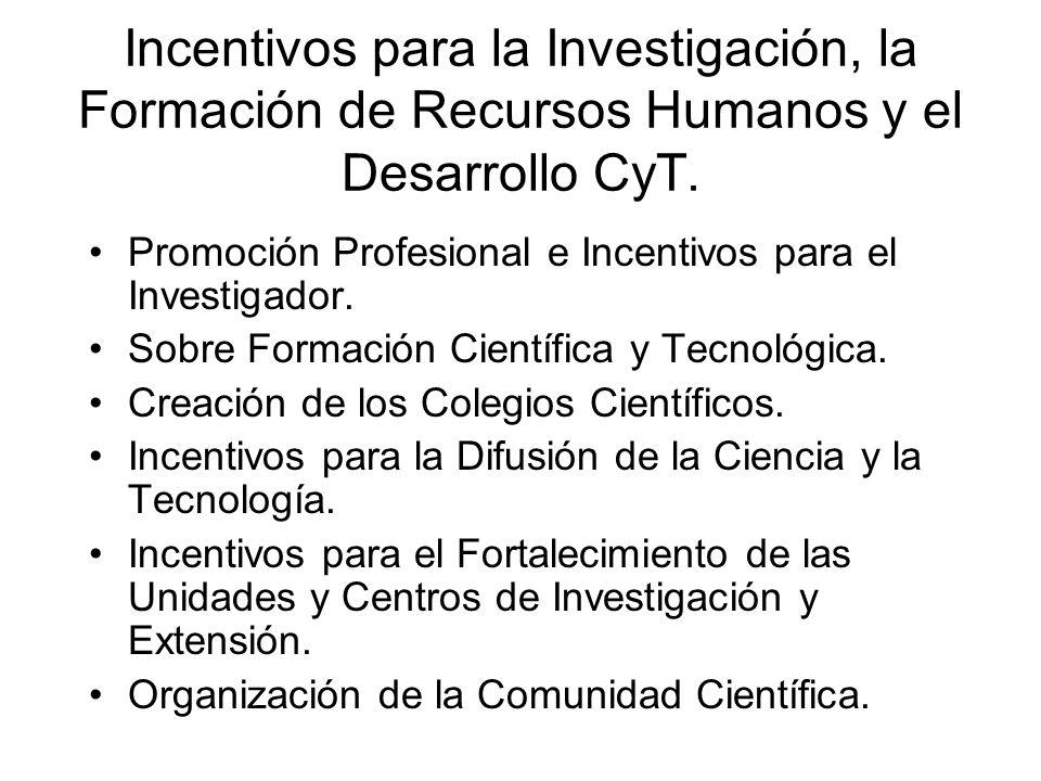 Incentivos para la Investigación, la Formación de Recursos Humanos y el Desarrollo CyT.