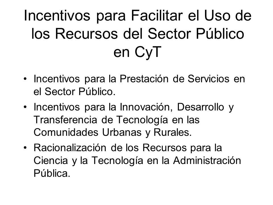 Incentivos para Facilitar el Uso de los Recursos del Sector Público en CyT Incentivos para la Prestación de Servicios en el Sector Público. Incentivos