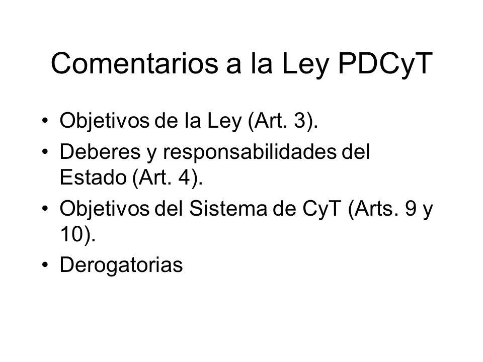 Comentarios a la Ley PDCyT Objetivos de la Ley (Art. 3). Deberes y responsabilidades del Estado (Art. 4). Objetivos del Sistema de CyT (Arts. 9 y 10).