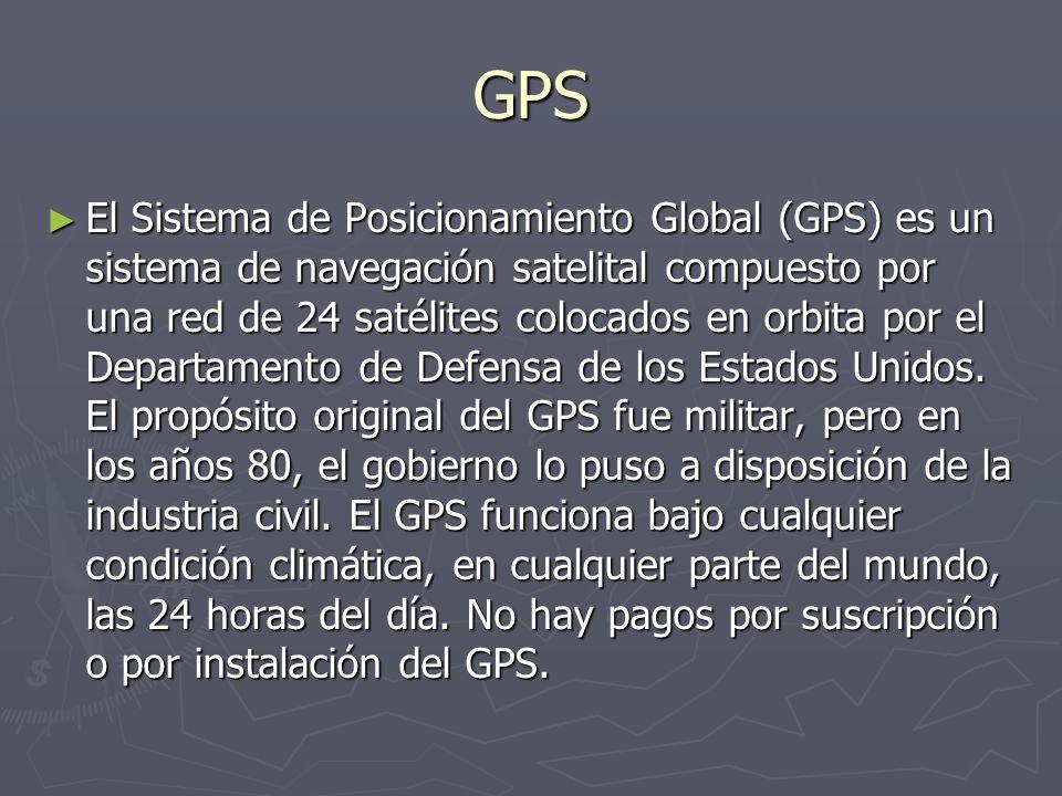 GPS El Sistema de Posicionamiento Global (GPS) es un sistema de navegación satelital compuesto por una red de 24 satélites colocados en orbita por el Departamento de Defensa de los Estados Unidos.