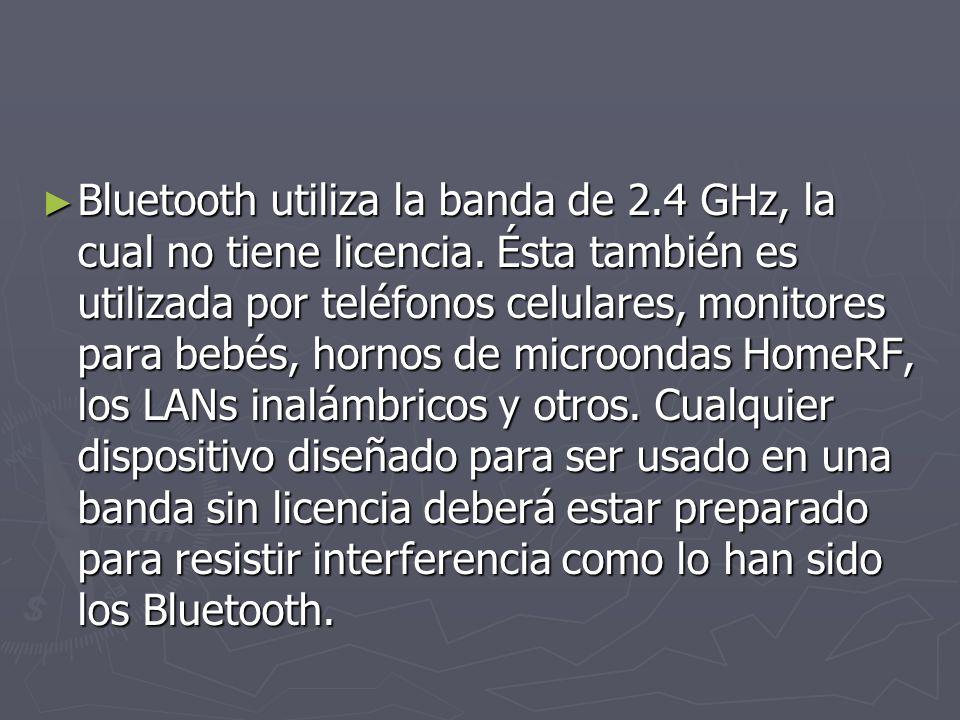 Bluetooth utiliza la banda de 2.4 GHz, la cual no tiene licencia.