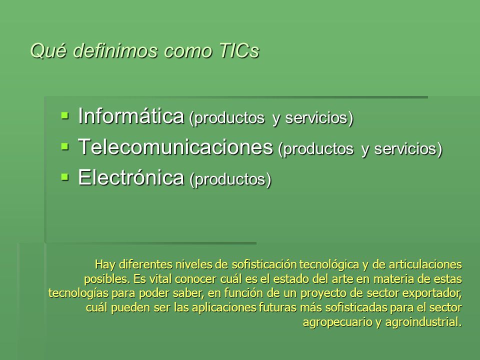 Qué definimos como TICs Informática (productos y servicios) Informática (productos y servicios) Telecomunicaciones (productos y servicios) Telecomunic