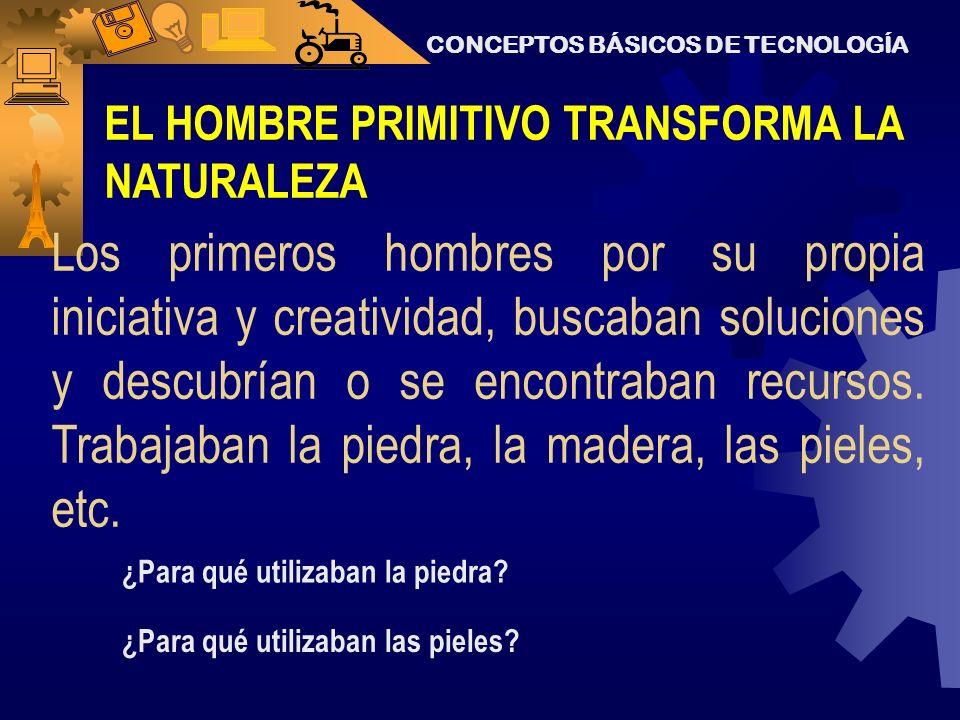 PRINCIPIOS DE LA TECNOLOGÍA Desde la prehistoria hasta nuestros días, el ser humano se ha distinguido por su afán de innovación y progreso. La histori