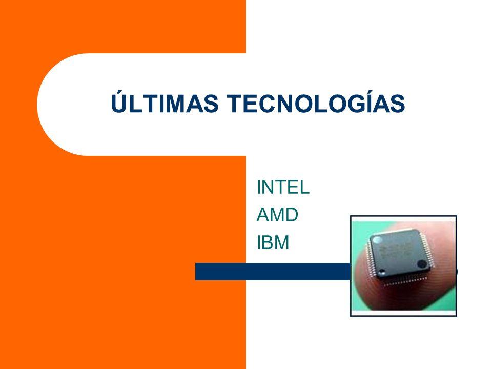 ÚLTIMAS TECNOLOGÍAS INTEL AMD IBM