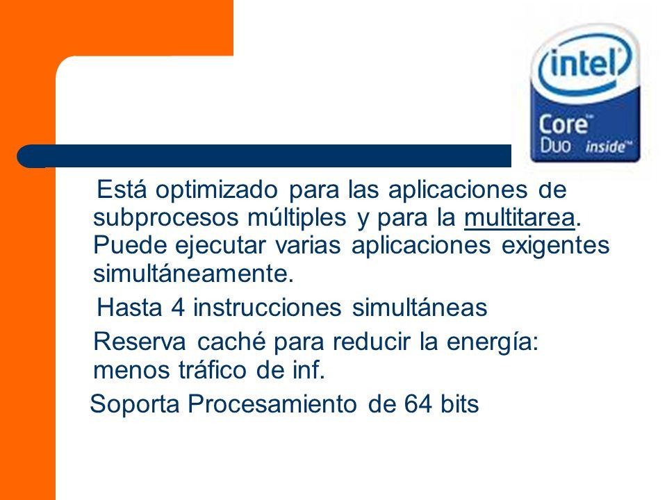Está optimizado para las aplicaciones de subprocesos múltiples y para la multitarea.
