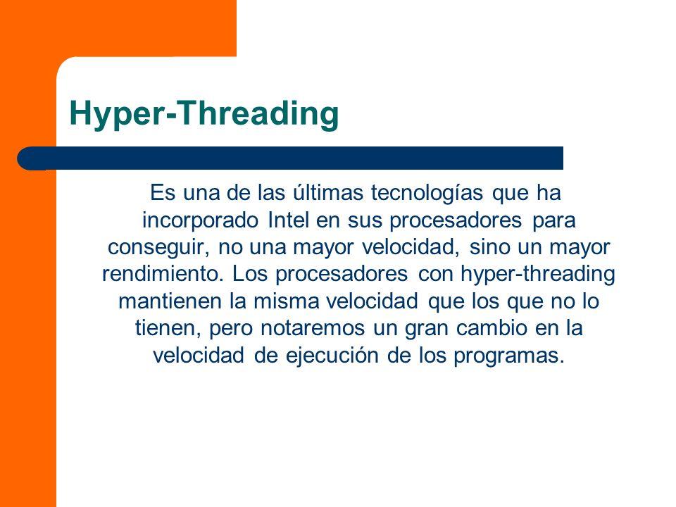 Hyper-Threading Es una de las últimas tecnologías que ha incorporado Intel en sus procesadores para conseguir, no una mayor velocidad, sino un mayor rendimiento.