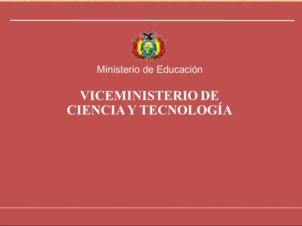 Viceministerio de Ciencia y Tecnología 1 Ministerio de Educación VICEMINISTERIO DE CIENCIA Y TECNOLOGÍA