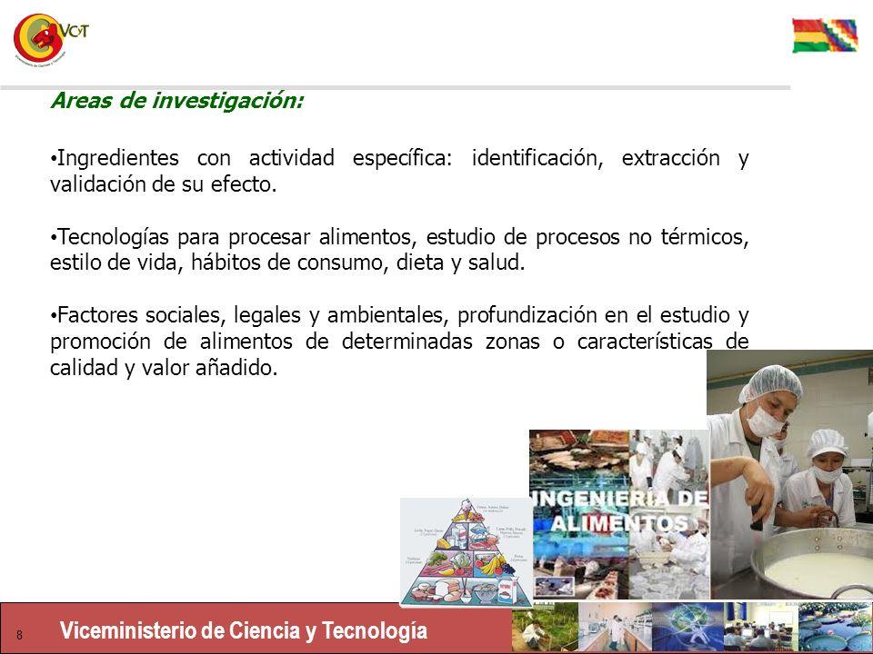 Viceministerio de Ciencia y Tecnología 8 Areas de investigación: Ingredientes con actividad específica: identificación, extracción y validación de su efecto.