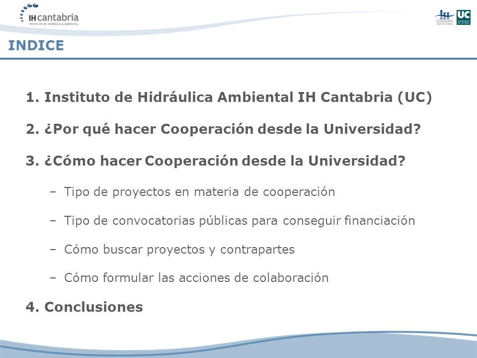 1. Instituto de Hidráulica Ambiental IH Cantabria (UC) 2. ¿Por qué hacer Cooperación desde la Universidad? 3. ¿Cómo hacer Cooperación desde la Univers
