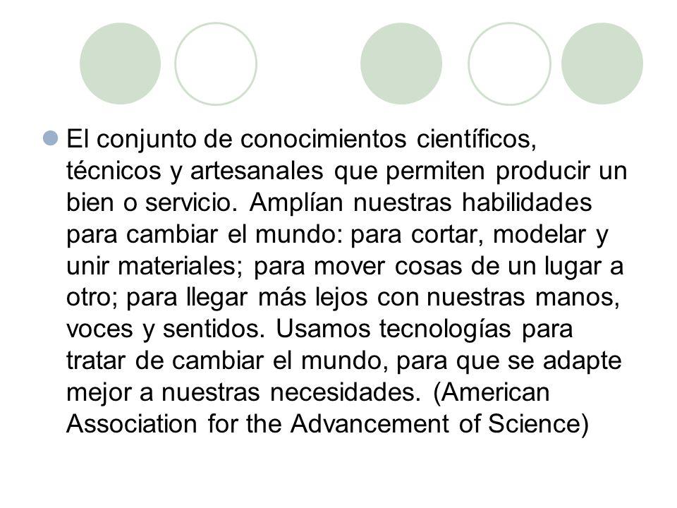 El conjunto de conocimientos científicos, técnicos y artesanales que permiten producir un bien o servicio.