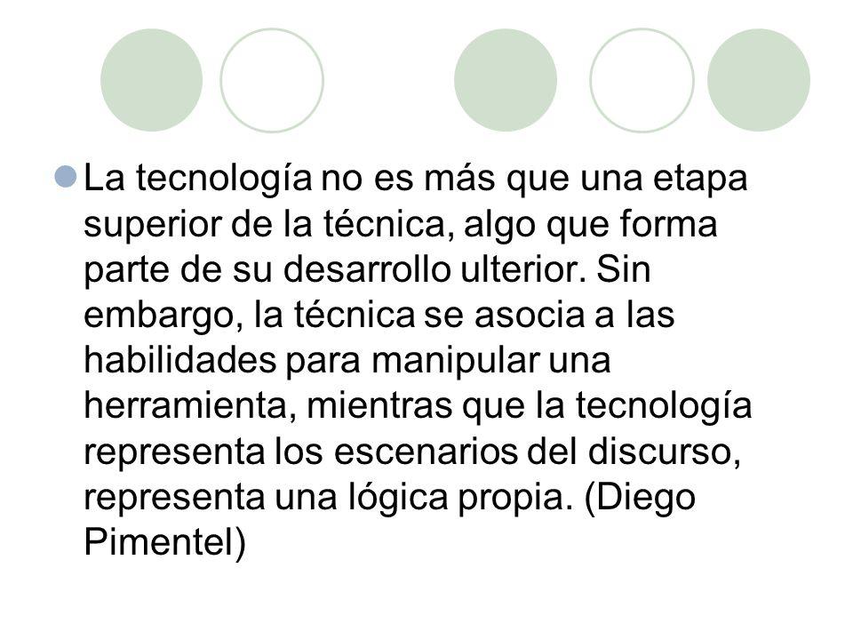 La tecnología no es más que una etapa superior de la técnica, algo que forma parte de su desarrollo ulterior.