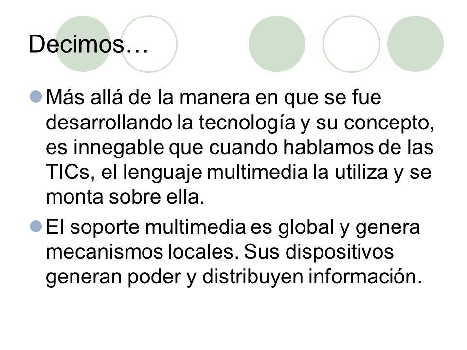 Comunicación y percepción Los dispositivos multimedia se desarrollan desde dos ejes: la comunicación y la percepción.