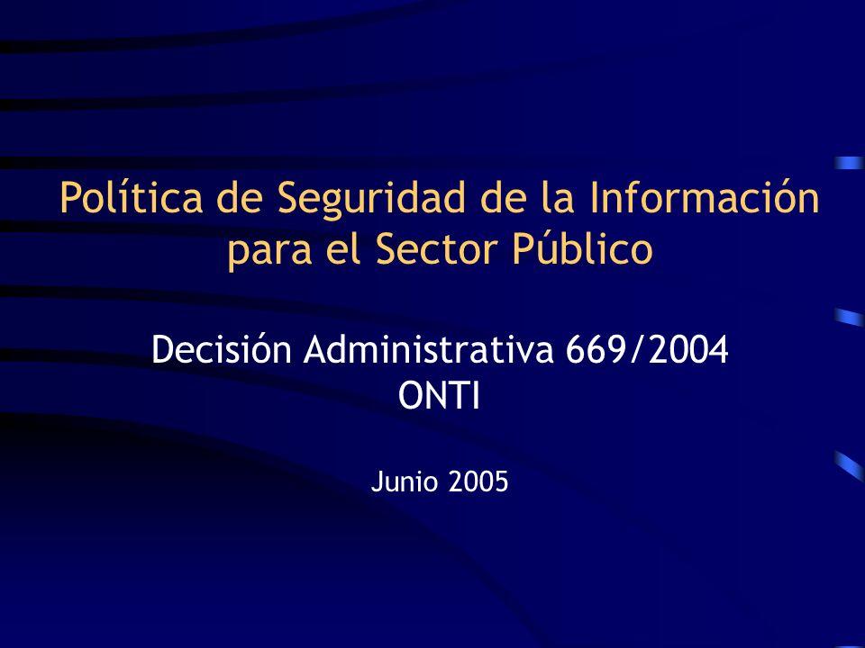 Política de Seguridad de la Información para el Sector Público Decisión Administrativa 669/2004 ONTI Junio 2005