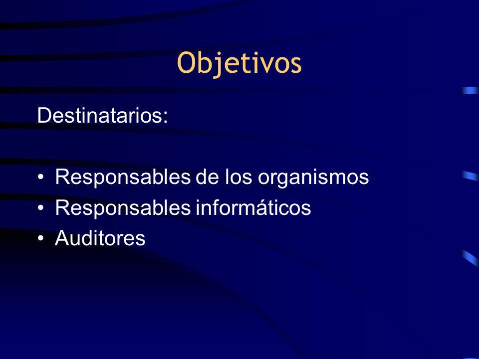 Objetivos Destinatarios: Responsables de los organismos Responsables informáticos Auditores