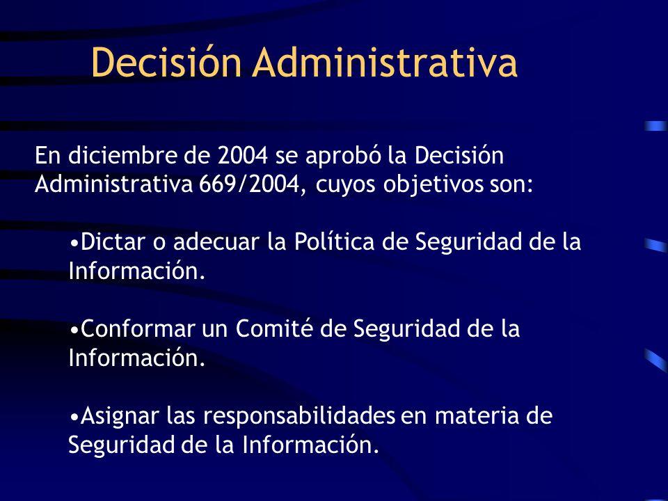 Decisión Administrativa En diciembre de 2004 se aprobó la Decisión Administrativa 669/2004, cuyos objetivos son: Dictar o adecuar la Política de Segur