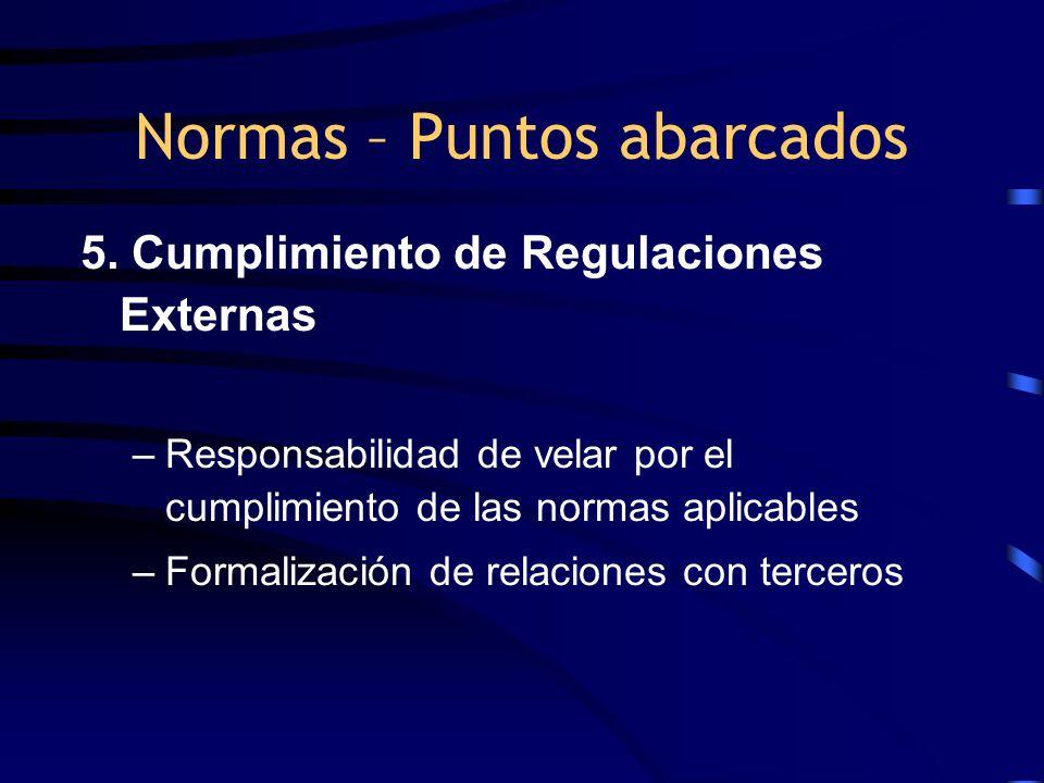 5. Cumplimiento de Regulaciones Externas –Responsabilidad de velar por el cumplimiento de las normas aplicables –Formalización de relaciones con terce